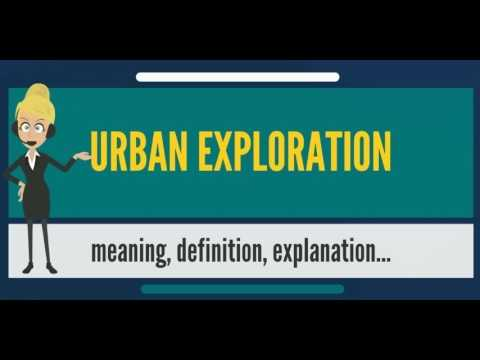 What is URBAN EXPLORATION? What does URBAN EXPLORATION mean? URBAN EXPLORATION meaning