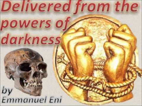 DELIVERED FROM THE POWERS OF DARKNESS - EMANUEL ENI