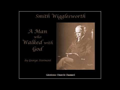 Smith Wigglesworth, A Man Who Walked With God by George Stormont 04 - Life in the Spirit