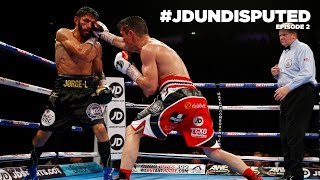 JD Undisputed: Episode 2 - Anthony Crolla v Jorge Linares