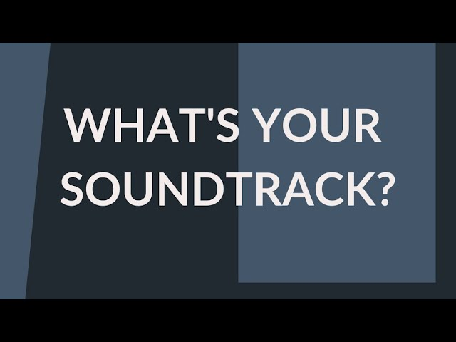 What's Your Soundtrack?
