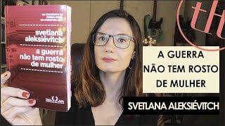 A guerra não tem rosto de mulher (Svetlana Aleksiévitch) | Você Escolheu #65 | Tatiana Feltrin