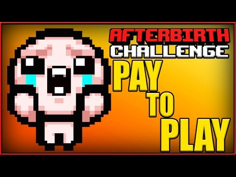 Pay To Play - Afterbirth Challenge