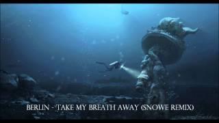 Berlin - Take My Breath Away (SNoWe Remix) [DUBSTEP]