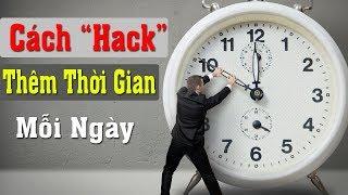 """Cách để bạn có thể """"Hack"""" thêm thời gian mỗi ngày   Dù thời gian mỗi người là như nhau"""
