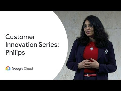 Google Cloud Customer Innovation Series - Philips (Cloud Next '19)