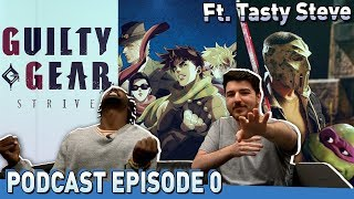 Talkin' to Tasty Steve About Guilty Gear Strive & Anime (Podcast Episode 0)