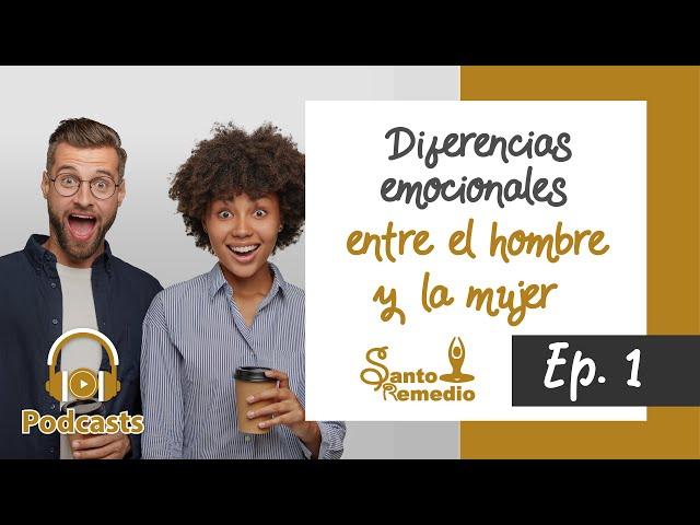 Diferencias emocionales entre el hombre y la mujer  - Ep. 1. Santo Remedio Panamá.