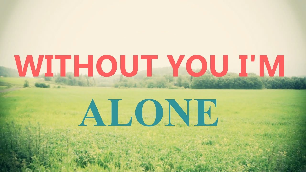Im alone without u