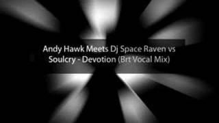 Andy Hawk & Dj Space Raven vs Soulcry - Devotion (Brt Vocal)
