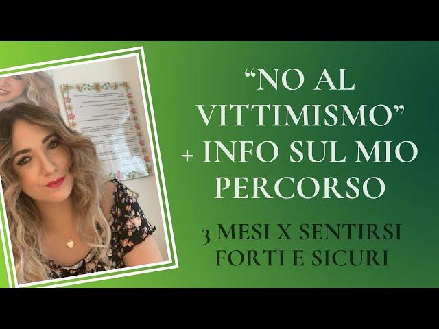 """""""NO"""" AL VITTIMISMO + INFO SUL MIO PERCORSO 3 MESI X SENTIRSI FORTI E SICURI"""