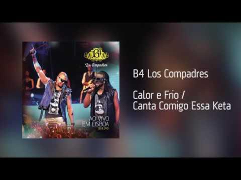 B4 Los Compadres  Calor e Frio / Canta Comigo Essa Keta Áudio