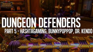 Dungeon Defenders | Slay the Demons with Bunnypoppop and Dr.Kendo - Hashtagaming