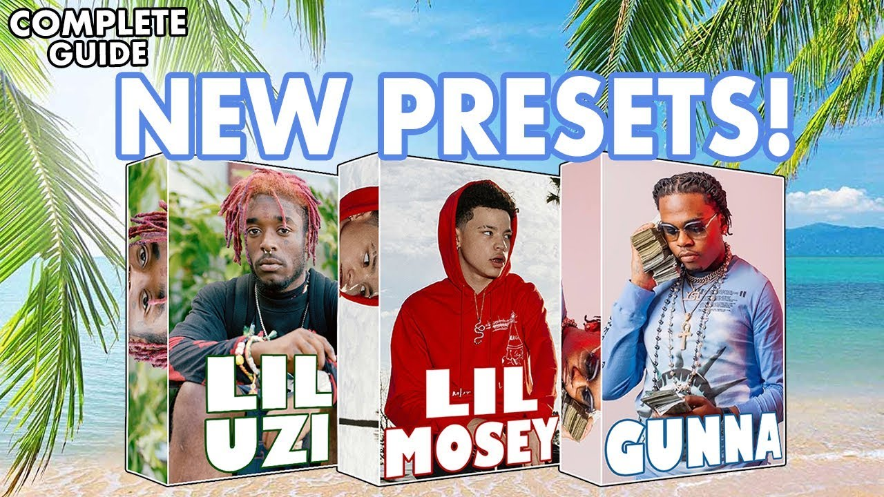 Lil Uzi x Lil Mosey x Gunna - PRESET PACKS! - Complete Guide