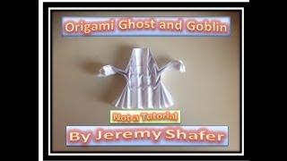 Origami Ghost and Goblin by Jeremy Shafer (Not A Tutorial)