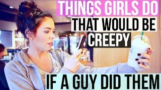 Things Girls Do That Would Be Creepy If A Guy Did Them!
