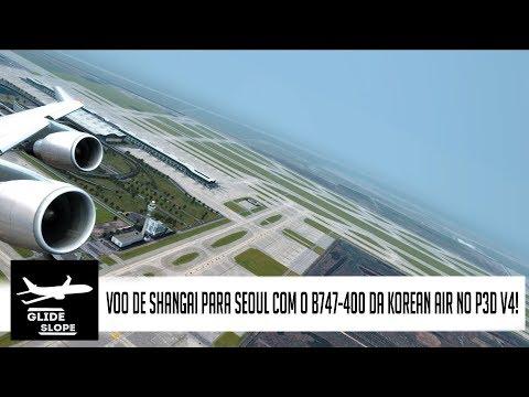 P3DV4 | SHANGHAI(PVG) ➞ SEOUL(ICN) COM O B747 KOREAN AIR!