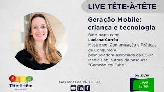 Tête-à-tête com a PROTESTE - Geração Mobile: criança e tecnologia