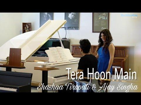 Tera Hoon Main [Official Video] - Shashaa Tirupati & Ajay Singha