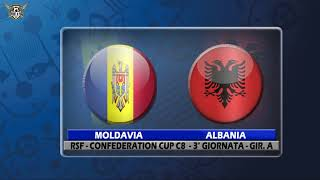 RSF - CONFEDERATION CUP C8 - 3° GIORNATA GIR. A - MOLDAVIA - ALBANIA 1-1