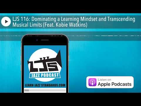 LJS 116: Dominating a Learning Mindset and Transcending Musical Limits (Feat. Kobie Watkins)