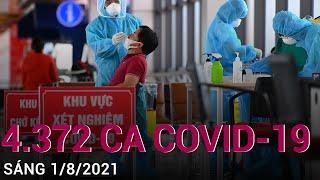 Sáng 1/8: Việt Nam có thêm 4.372 ca mắc Covid-19 tại 19 tỉnh, thành | VTC Now