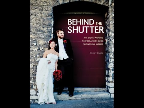 Behind The Shutter- The Digital Wedding Photographer's Guide to Financial Success