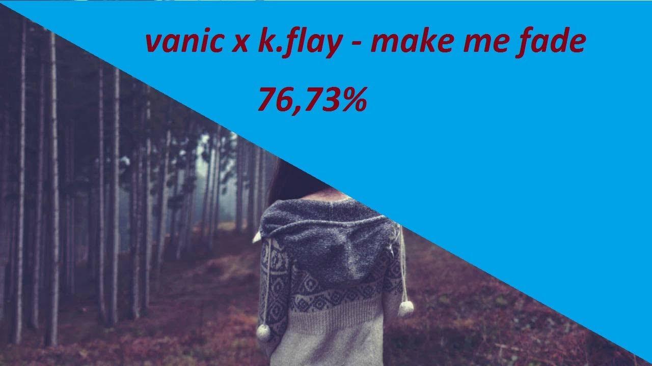 VANIC X K FLAY MAKE ME FADE СКАЧАТЬ БЕСПЛАТНО