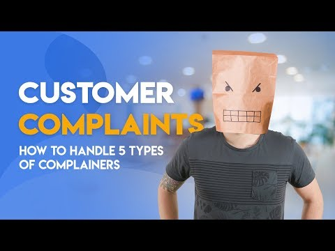 Customer Complaints - How to Handle 5 Types of Complainers