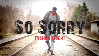 tyshan knight so sorry r gospel music 2016