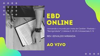 EBD Online | 06/12/2020 | Rev. Edvaldo Miranda | Gálatas 5. 22-23; Colossenses 3. 12