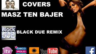 Covers - Masz Ten Bajer (BLACK DUE REMIX)