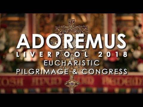 National Eucharistic Pilgrimage and Congress - Adoremus 2018 Liverpool