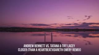 Andrew Bennett Vs Tatana Feat Tiff Lacey Closer Than A Heartbeat Gareth Emery Remix