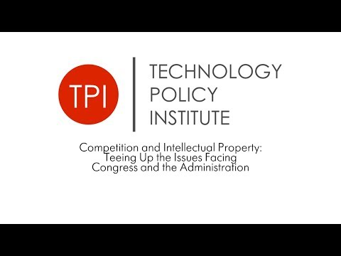 Competition and Intellectual Property: Teeing Up the Issues Facing Congress and the Administration