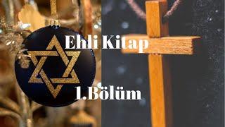 """Ehli Kitap - 1.Bölüm ( Namaz kılan Museviler """"Yahudiler"""", Kuran okuyan Nasraniler """"Hristiyanlar"""")"""