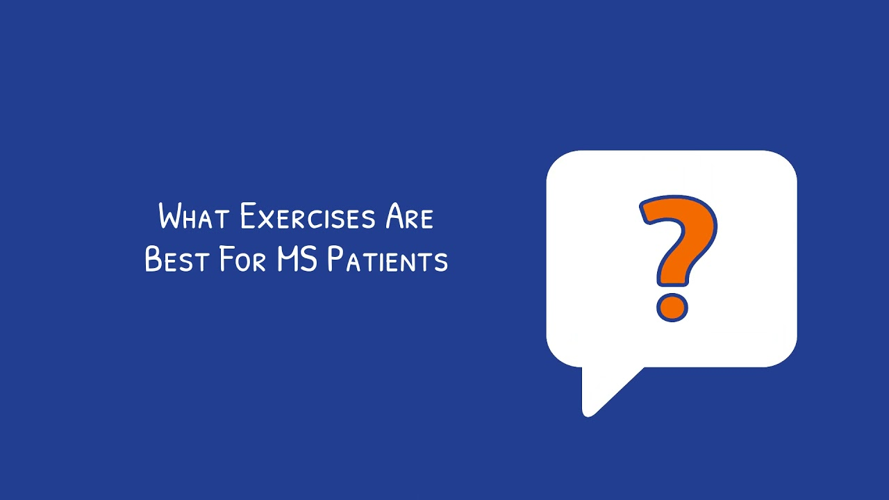 WHAT ARE THE BEST EXERCISES FOR MS PATIENTS?