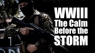 WWIII - The Calm Before The Storm
