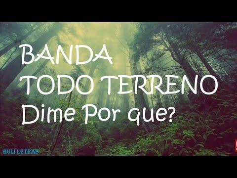 Dime Por Qué? - Banda Todo Terreno (Letra) (Lyrics)