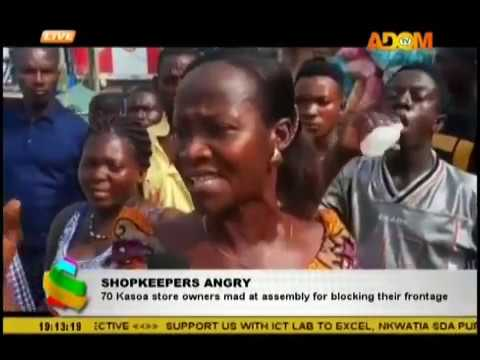 Shopkeepers Angry; 70 Kasoa store owners mad at assembly for blocking their frontage (5-12-18)
