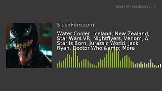 Water Cooler: Iceland, New Zealand, Star Wars VR, Nightflyers, Venom, A Star Is Born, Jurassic World