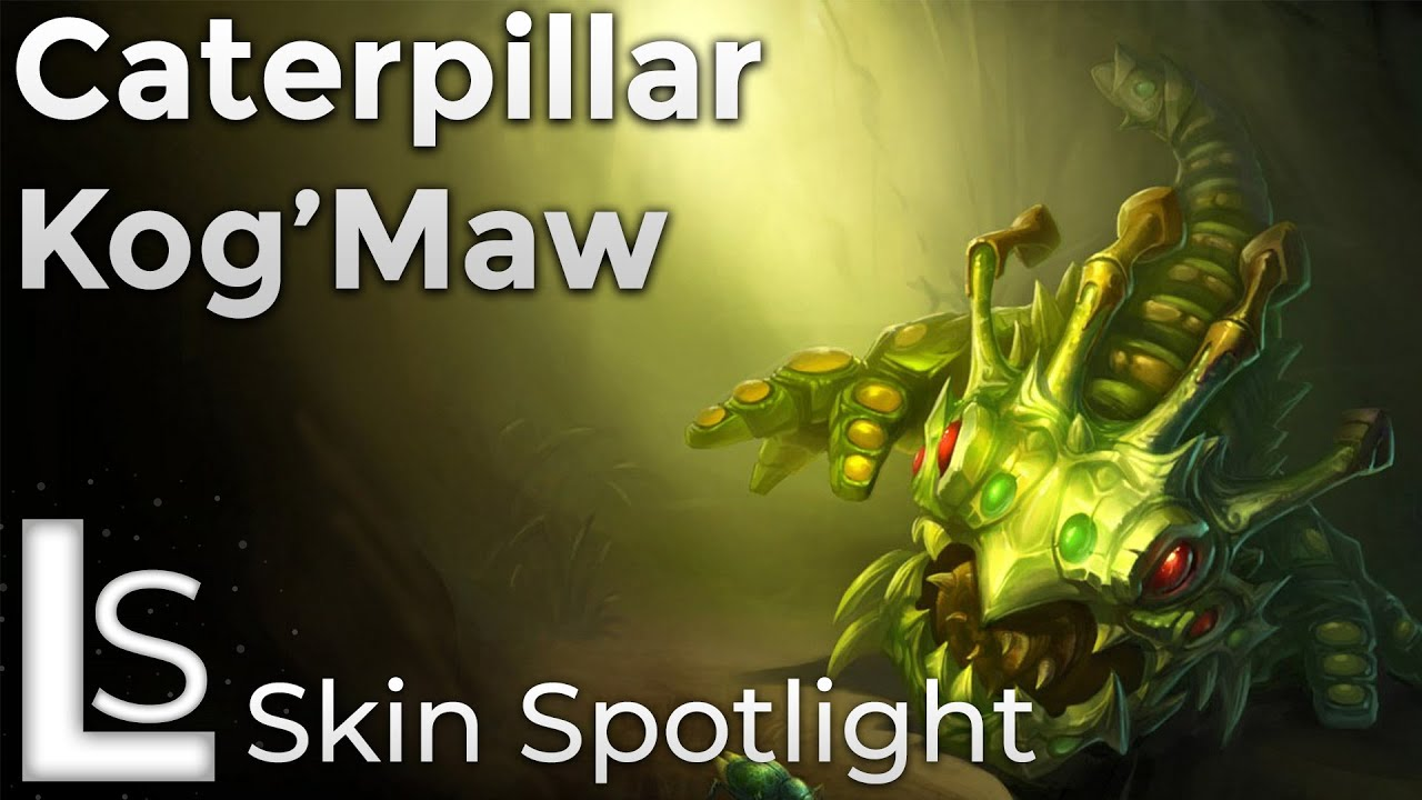 Caterpillar Kog Maw