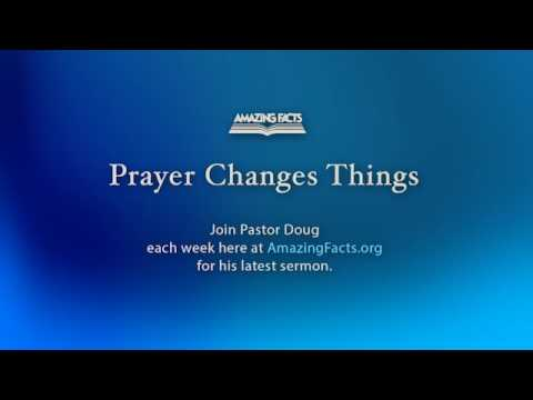 Prayer Changes Things- (Doug Batchelor) AmazingFacts©