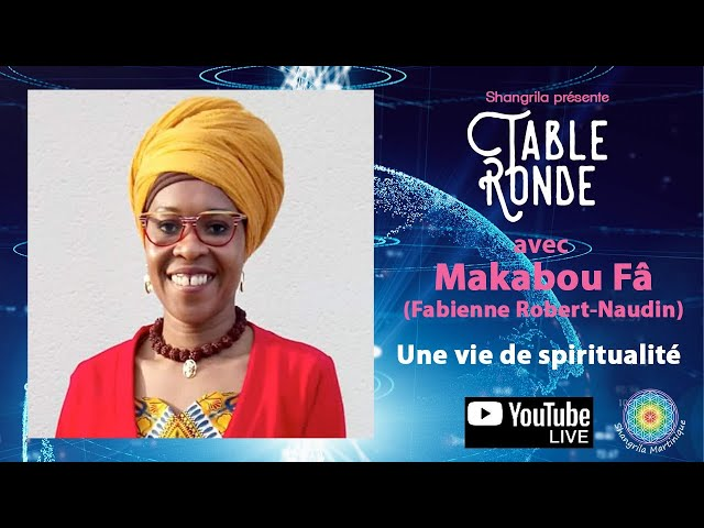 Table Ronde : «Une vie de spiritualité»avec Makabou Fâ (Fabienne Robert-Naudin)