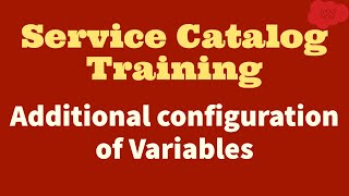 #9 ServiceNow Service Catalog Training   Additional configuration of Variables