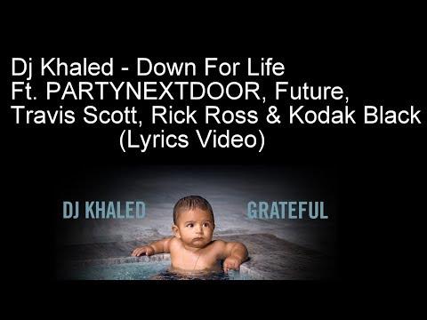 Dj Khaled - Down For Life Ft. PARTYNEXTDOOR, Future, Travis Scott, Rick Ross & Kodak Black (Lyrics)