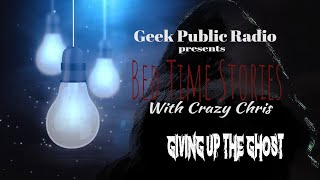 GPR Presents – Bedtime Stories: Giving up the Ghost
