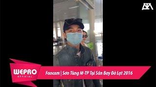 Fancam | Sơn Tùng M-TP Tại Sân Bay Đà Lạt 2016