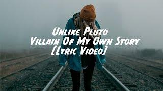 Unlike Pluto - Villain Of My Own Story [Lyric, Lyrics Video] [Official Lyrics]