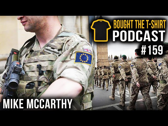 UK Military WILL Merge With EU Army | Mike McCarthy | Bought The T-Shirt Podcast #159